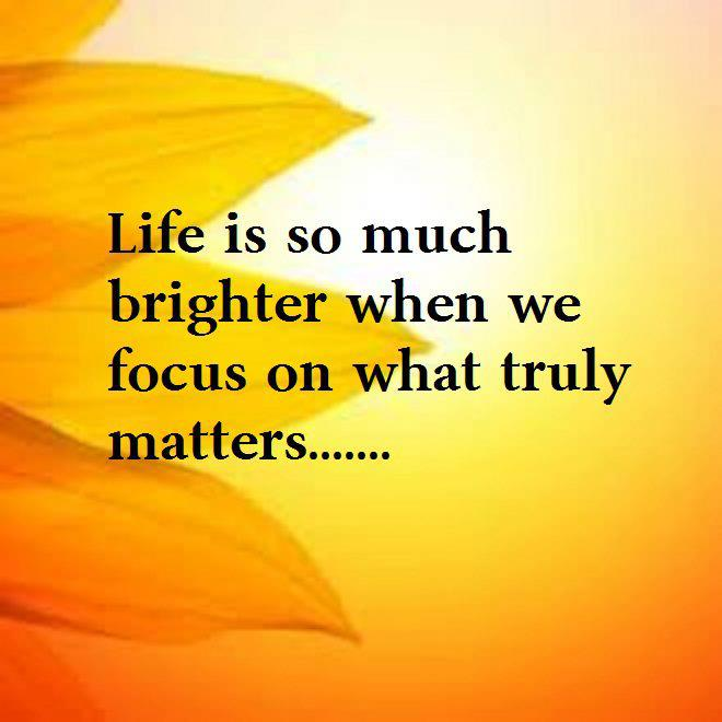 ... Life Is So Much Brighter When We Focus  ...