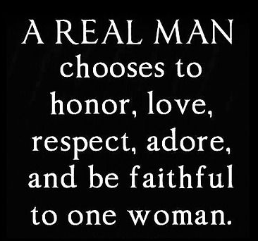 a real man is faithful to one woman