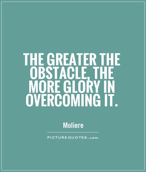 60 Great Overcoming Obstacles Quotes To Help You Motivate Yourself Awesome Overcoming Obstacles Quotes