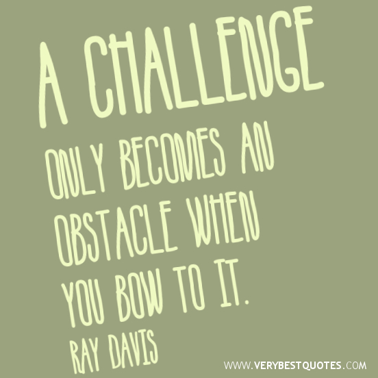 Famous Quotes On Life Challenges: 50 Great Overcoming Obstacles Quotes To Help You Motivate