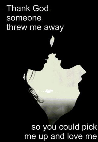 ... Thank God Someone Threw Me Away So You  ...